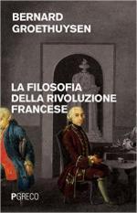 61025 - Groethuysen, B. - Filosofia della Rivoluzione francese (La)