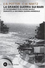 61026 - Potter-Nimitz, E.B.-C.W. - Grande guerra sui mari. Le piu' drammatiche azioni navali durante la Seconda Guerra Mondiale (La)
