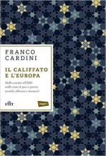61039 - Cardini, F. - Califfato e l'Europa. Dalle crociate all'ISIS: mille anni di paci e guerre, scambi, alleanze e massacri (Il)