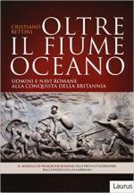 61045 - Bettini, C. - Oltre il Fiume Oceano. Uomini e navi romane alla conquista della Britannia