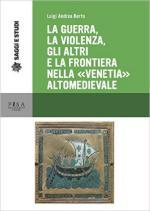 61107 - Berto, L.A. - Guerra, la violenza, gli altri e la frontiera nella 'Venezia' altomedioevale (La)
