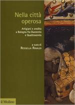 61126 - Rinaldi, R. - Nella citta' operosa. Artigiani e credito a Bologna fra duecento e quattrocento