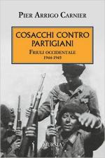 61130 - Carnier, P.A. - Cosacchi contro partigiani. Friuli Occidentale 1944-1945