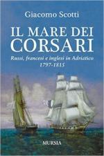 61132 - Scotti, G. - Mare dei corsari. Russi, francesi e inglesi in Adriatico 1797-1815 (Il)