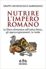 61133 - Gruppo Archeologico Ambrosiano,  - Nutrire l'Impero Romano. La filiera alimentare nell'antica Roma, gli approvvigionamenti, le ricette