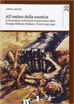 61149 - Gardumi, L. - All'ombra della svastica. La Resistenza nella Zona d'Operazioni delle Prealpi: Belluno, Bolzano, Trento 1943-1945