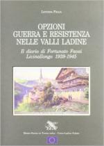 61166 - Palla, L. cur - Opzioni guerra e Resistenza nelle valli ladine. Il diario di Fortunato Favai. Livinallongo 1939-1945