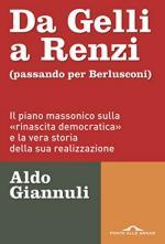 61204 - Giannuli, A. - Da Gelli a Renzi (passando per Berlusconi)