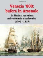 61225 - Ercole, G. - Venezia '800: bufera in arsenale. La Marina veneziana nel ventennio napoleonico 1796-1815