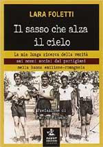 61229 - Foletti, L. - Sasso che alza il cielo. La mia lunga ricerca della verita' sui nonni uccisi dai partigiani (Il)