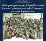 61270 - Bianchi, G. - 'Con poca prora per l'insidia vasta'. Luciano Luciani un maro' della Xa racconta e le storie di giovani eroi