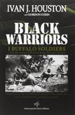 61271 - Houston, I.J. - Black Warriors. I Buffalo Soldiers e la liberazione dell'Italia lungo la Linea Gotica