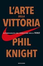 61272 - Knight, P. - Arte della vittoria. Autobiografia del fondatore della Nike (L')