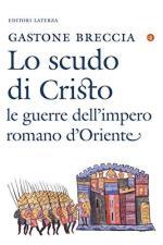 61281 - Breccia, G. - Scudo di Cristo. Le guerre dell'Impero Romano d'Oriente (Lo)