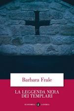 61282 - Frale, B. - Leggenda nera dei Templari (La)