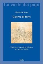 61346 - Di Santo, A. - Guerre di torri. Violenza e conflitto a Roma tra 1200 e 1500