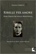 61350 - Corbetta, D. - Ribelle per amore. Don Gnocchi nella Resistenza