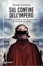 61351 - Matteoni, S. - Sul confine dell'impero. Imprese militari e vita quotidiana dei soldati di Roma