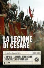 61352 - Dando Collins, S. - Legione di Cesare. Le imprese e la storia della decima legione dell'esercito romano