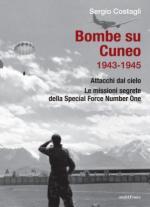 61399 - Costagli, S. - Bombe su Cuneo 1943-1945. Attacchi dal cielo. Le missioni segrete della Special Force Number One