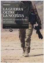 61411 - Menale, I. - Guerra oltre la notizia. Note sul giornalismo di guerra (La)