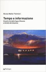 61414 - Palmieri, N.W. - Tempo e informazione. Grandi crisi dalla fuga a Pescara al divieto del dissenso
