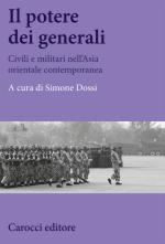 61447 - Dossi, S. cur - Potere dei generali. Civili e militari nell'Asia orientale contemporanea (Il)