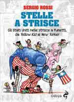 61451 - Rossi, S. - Stelle a strisce. Gli Stati Uniti nelle striscie a fumetti da Yellow Kid al New Yorker