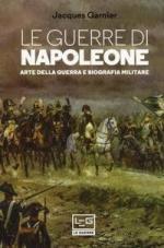 61453 - Garnier, J. - Arte della guerra di Napoleone. Una biografia strategica (L')