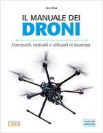 61460 - Elliot, A. - Manuale dei droni. Conoscerli, costruirli e utilizzarli in sicurezza (Il)