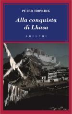61497 - Hopkirk, P. - Alla conquista di Lhasa