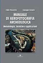 61502 - Piccarreta-Ceraudo, F.-G. - Manuale di aerofotografia archeologica. Metodologia, tecniche e applicazioni