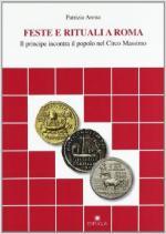 61504 - Arena, P. - Feste e rituali a Roma. Il principe incontra il popolo nel Circo Massimo