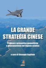 61514 - Gagliano, G. - Grande strategia cinese. Problemi e prospettive geopolitiche e geoeconomiche del gigante asiatico
