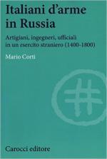 61519 - Corti, M. - Italiani d'arme in Russia. Artigiani, ingegneri, ufficiali in un esercito straniero 1400-1800