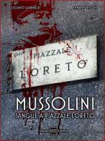 61565 - Garibaldi-Moriconi, L.-E. cur - Mussolini. Sangue a Piazzale Loreto