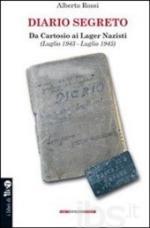 61591 - Rossi, A. - Diario segreto. Da Cartosio ai Lager Nazisti (Luglio 1943-Luglio 1945)
