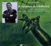 61641 - Bianchi, G. - Violatore di Gibilterra. La storia di Giuseppe Giannoni, Elbano di Cavo, assaltatore della Regia Marina del reparto di Teseo Tesei
