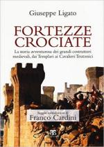 61669 - Ligato, G. - Fortezze Crociate. La storia avventurosa dei grandi costruttori medioevali, dai Templari ai Cavalieri Teutonici