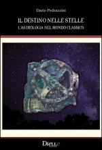 61674 - Pedrazzini, D. - Destino nelle stelle. L'astrologia nel mondo classico (Il)