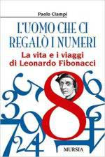 61686 - Ciampi, P. - Uomo che ci regalo' i numeri. La vita e i viaggi di Leonardo Fibonacci (L')
