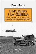 61691 - Gava, P. - Ingegno e la guerra. Sette capolavori di ingegneria della Seconda Guerra Mondiale (L')