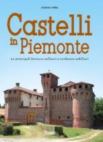 61730 - Milla, F. - Castelli in Piemonte. Le principali fortezze militari o residenze nobiliari