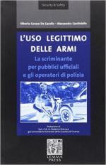 61734 - Caruso De Carolis-Continiello, A.-A. - Uso legittimo delle armi. La scriminante per pubblici ufficiali e gli operatori di polizia (L')