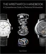 61743 - Schmidt, R. - Wristwatch Handbook. A Comprehensive Guide to Mechanical Wristwatches (The)