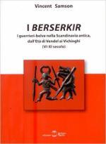 61748 - Samson, V. - Berserkir. I guerrieri-belve nella Scandinavia antica, dall'eta' di Vendel ai Vichinghi VI-XI secolo (I)