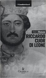 61758 - Romano, R. - Riccardo Cuor di Leone. La maschera e il volto - I condottieri