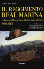 61867 - Carreca, S. - Reggimento Real Marina Vol 1: La Fanteria di Mare del Regno delle Due Sicilie 1735-1830 (Il)