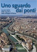 61869 - Caporali, G. - Sguardo dai ponti. La vera storia della nascita e dello sviluppo di Roma (Uno)