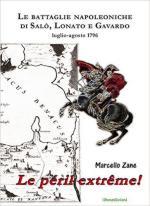 61880 - Zane, M. - Peril extreme. Le battaglie napoleoniche di Salo', Lonato e Gavardo. Luglio-agosto 1796 (Le)